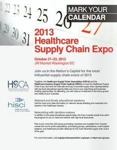 2013 Healthcare Supply Chain Expo October 21-23, 2013. Together, the Healthcare Supply Chain Association (HSCA) and the Healthcare Industry Supply Chain Institute (HISCI) co-host the Healthcare Supply Chain Expo to provide supply chain representatives with top-level educational opportunities and one-on-one networking and business-building opportunities. (As seen in the 2013 Pharmacy Platinum Pages Buyer's Guide: rxplatinumpages.com)