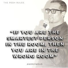 If you are the smartest person in the room...