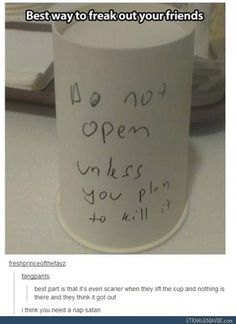 This for one of your pranks. Maybe put some kind of a wind-up gadget in it, the kind that uses a rubber band so it stays wound up until you lift the cup.