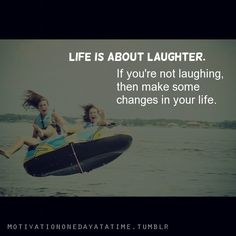 Life is about laughter.#quotes
