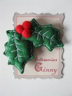 Christmas Holly ( could use buttons as berries and a safety pin to make into a brooch )