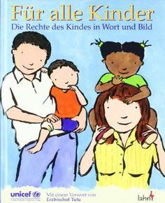 Für alle Kinder: Die Rechte des Kindes in Wort und Bild. Für Kinder von 6 - 14 Jahren bzw. interessierte Erwachsene. Das UN Übereinkommen üb...