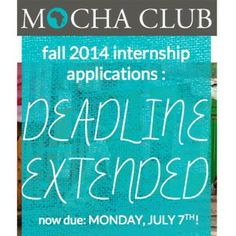 We've remodeled our internship program and are excited for this next season of interns! Read more : http://www.themochaclub.org/2014/06/25/fall-2014-internship-applications-deadline-extended/