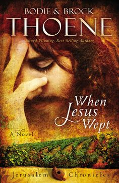 Sharons Garden of Book Reviews: Book Blog Tour Stop - When Jesus Wept by Bodie and Brock Thoene