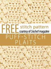 Puff-Stitch Plaits Stitch Pattern.  Download here, courtesy of www.crochetmagazine.com.