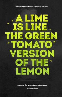 A Lime ;) ...because great typography, can say anything and still look so awesome!