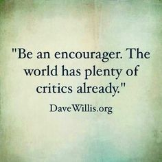 Be an encourager..