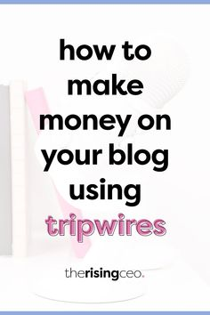 Are you ready to make a passive income from your blog every time someone joins your email list? Here's how to create and use tripwires to monetize your blog and make money on autopilot! #bloggingtips