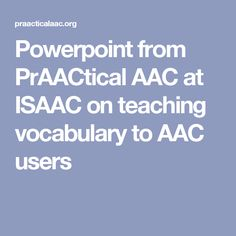 Powerpoint from PrAACtical AAC at ISAAC on teaching vocabulary to AAC users