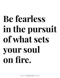 Be fearless in the pursuit of what sets your soul on fire. Inspirational life quotes.