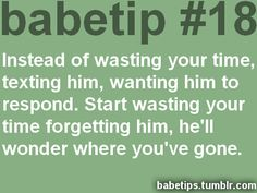 instead of wasting your time texting him, wanting him to respond, start wasting your time forgetting him. He'll wonder where you've gone.
