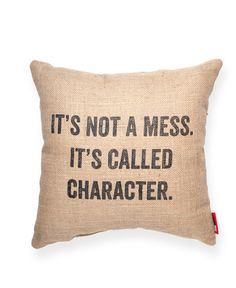 It's not a mess. It's Called Character...