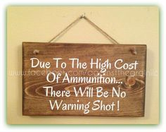 Due to high cost of ammunition there will not be a warning shot, Handmade wooden ammo sign, Gift idea for those gun lovers