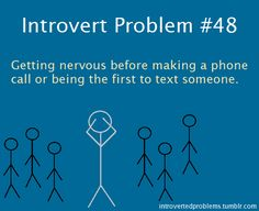 Introvert Problem #48: Getting nervous before making a phone call or being the first to text someone.
