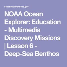 NOAA Ocean Explorer: Education - Multimedia Discovery Missions | Lesson 6 - Deep-Sea Benthos