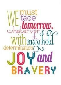 We must face tomorrow, whatever it may hold. With determination, joy and bravery -Mr. Magorium