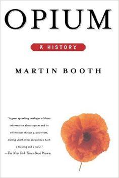 Opium: A History: Martin Booth: 9780312206673: Amazon.com: Books