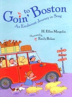 Goin' to Boston (An Exuberant Journey in Song) Traditional Words and Tune Words Adapted by H. Ellen Margolin Illustrated by Emily Bolam