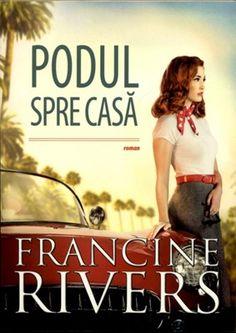 Podul spre casă, Francine Rivers Francine Rivers, Riveting, Ebook Pdf, Bridge, Fiction, Novels, Romance, Hollywood, Christian