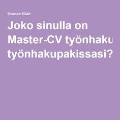 Joko sinulla on Master-CV työnhakupakissasi?