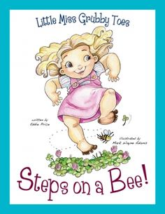 Little Miss Grubby Toes Steps on a Bee! Written by Eddie Price and illustrated Mark Wayne Adams. Mark Wayne Adams Inc; Children's Picture Books