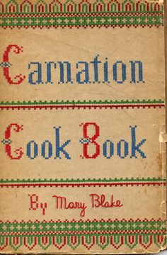 Carnation (Milk) Cook Book 1935; my favorite chapter:  Invalid Cooking!
