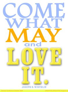 Come What May | Creative LDS Quotes
