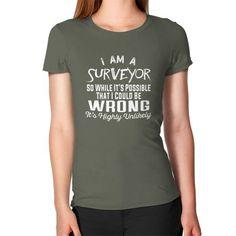 I AM A SURVEYOR Women's T-Shirt