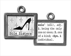 """Two sided charm or pendant with """"sole sisters""""and """"sole, 1.being the only one or ones; 2. one of a kind; -syn 1 individual"""" Vintage collage art with black high heel. Wear alone or combine with more charms to create an individualized gift for your sister! Each charm has a clip at the top that will easily attach to any of our necklace or bracelet chains! $13.99 by Pick Up Sticks Jewelry"""