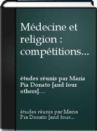 Médecine et religion : compétitions, collaborations, conflits (XIIe-XXe siècles) /