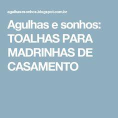 Agulhas e sonhos: TOALHAS PARA MADRINHAS DE CASAMENTO