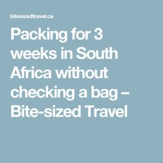 Packing for 3 weeks in South Africa without checking a bag – Bite-sized Travel