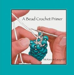*P A Bead Crochet Primer ... but I think I'll let my bead crochet needs up to Cathy's Creations ;)