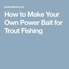 How to Make Your Own Power Bait for Trout Fishing Trout Bait, Make Your Own, Make It Yourself, Trout Fishing Tips, Tackle Shop, Best Fishing, Helpful Hints, Useful Tips