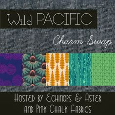 Wild Pacific Mystery Charm Swap / Hosted by Echinops & Aster and Pink Chalk Fabrics