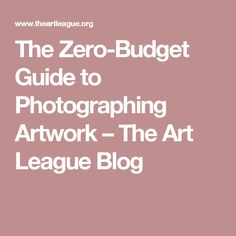The Zero-Budget Guide to Photographing Artwork – The Art League Blog