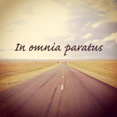 In Omnia Paratus - Ready for Anything #adventure #journey
