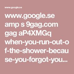 www.google.se amp s 9gag.com gag aP4XMGq when-you-run-out-of-the-shower-because-you-forgot-your-towel amp