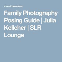 Family Photography Posing Guide   Julia Kelleher   SLR Lounge