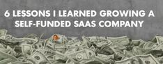 6 Lessons I Learned Growing a Self-Funded SaaS Company