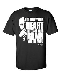 Hey, I found this really awesome Etsy listing at https://www.etsy.com/listing/525265993/tupac-follow-your-heart-but-take-your