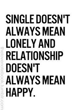 This is soooooo true!!! I was lonely when I was married!