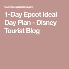 1-Day Epcot Ideal Day Plan - Disney Tourist Blog