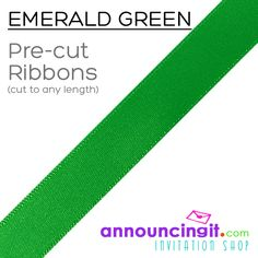 """Emerald Green Ribbons PRECUT to any length for your project or party favors. 1/4"""" and 5/8"""" wide, ribbons are PRE-CUT to any length any quantity you need from 25 to the 1,000's. We have LOTS of ribbon colors to choose from cut to any length you specify. See them all at Announcingit.com"""