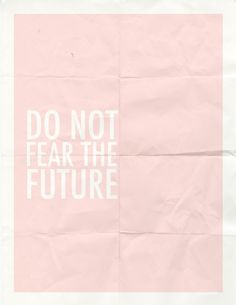 Do not fear the future /
