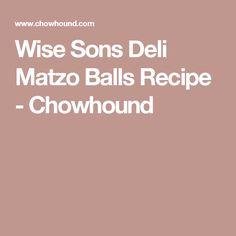 Wise Sons Deli Matzo Balls Recipe - Chowhound