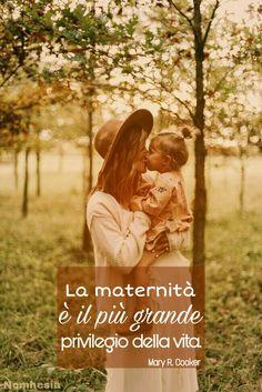 La maternità è il più grande privilegio della vita. - Mary R. Cocker - #aforismi #citazioni #frasicelebri #parole #pensieri #donna #femmina #poesia #amore #sentimenti #felicità #sorridere #sorriso #vita #gioia #mamma #madre #figlio #gravidanza #bambino #veroamore