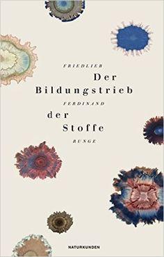 Der Bildungstrieb der Stoffe (Naturkunden): Amazon.de: Friedlieb Ferdinand Runge: Bücher