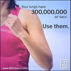 Your lungs have 300,000,000 air sacs.  Use them.