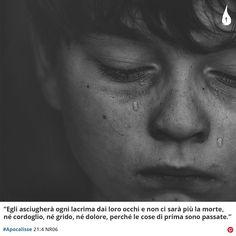 """""""Egli asciugherà ogni lacrima dai loro occhi e non ci sarà più la morte, né cordoglio, né grido, né dolore, perché le cose di prima sono passate.""""  #Apocalisse 21:4 NR06 #Revelation #Lacrime #Tears #Morte #Death #Bibbia #HolyBible #Bible #Biblia #BibleVerse #BibleVerses #Cristianesimo #Italy"""